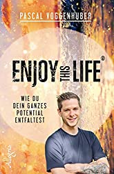 enjoy this life- wie du dein volles Potetial enfaltestn