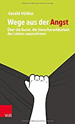 Wege aus der Angst, G. Hüther